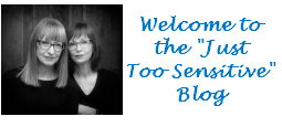 "Wecome to the ""Just Too Sensitive"" Blog"